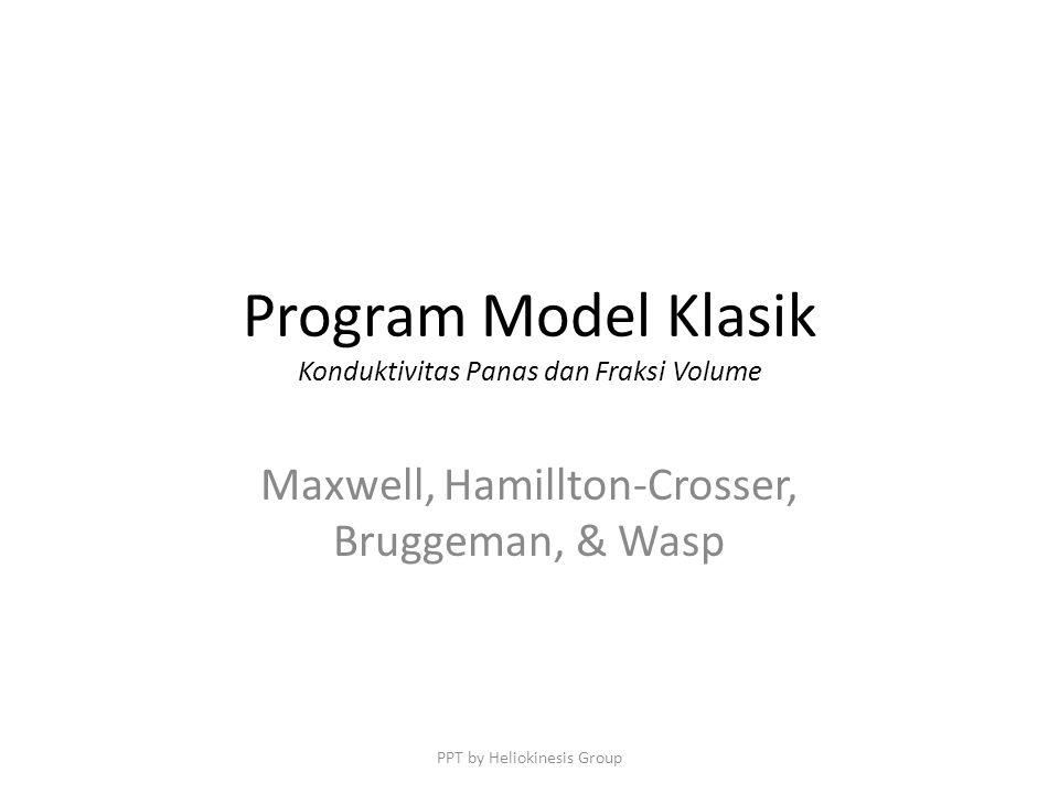 Program Model Klasik Konduktivitas Panas dan Fraksi Volume Maxwell, Hamillton-Crosser, Bruggeman, & Wasp PPT by Heliokinesis Group