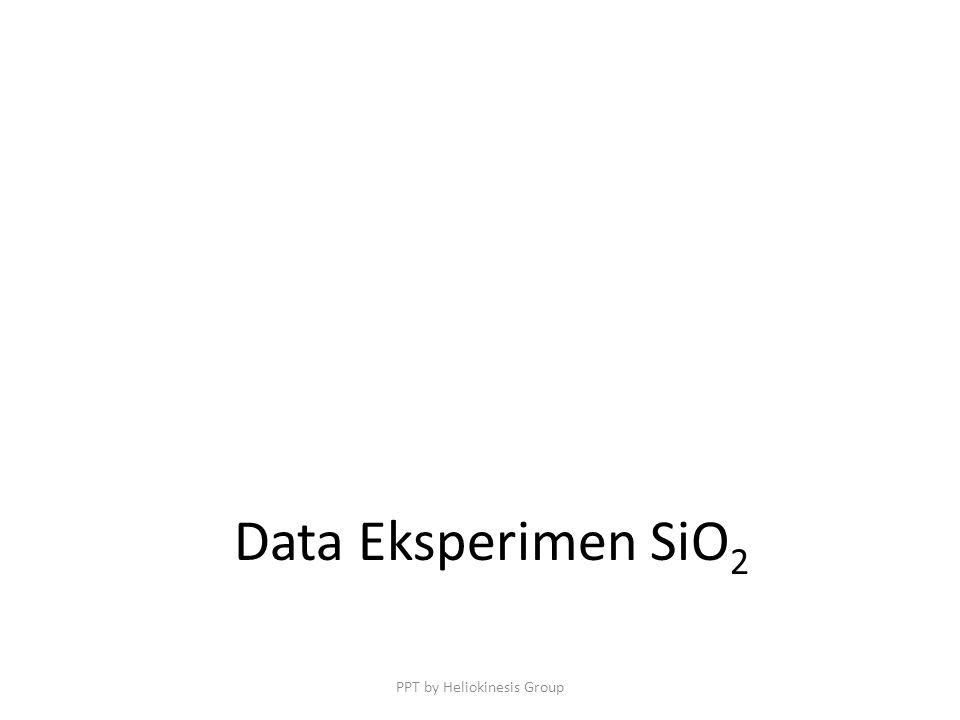 Data Eksperimen SiO 2 PPT by Heliokinesis Group