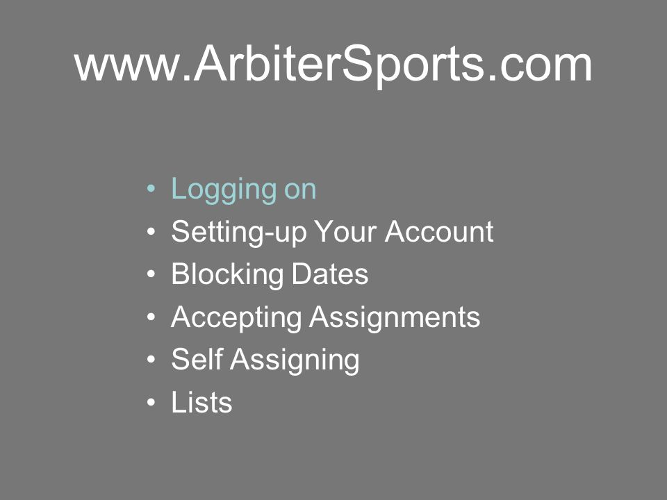 Logging On: www.ArbiterSports.com Type in the e-mail address you supplied to your Assigner, then type in your password.