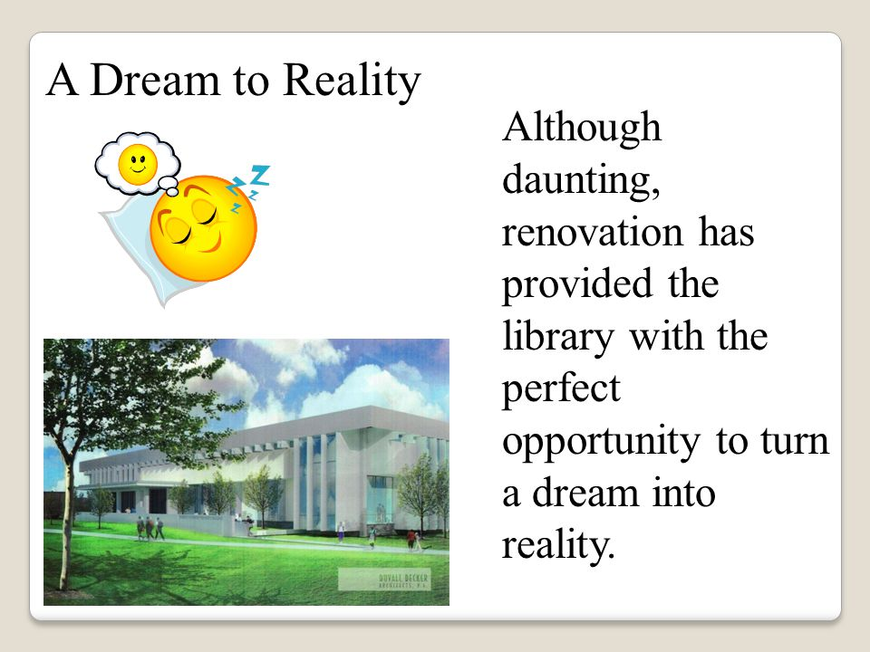 Although daunting, renovation has provided the library with the perfect opportunity to turn a dream into reality.