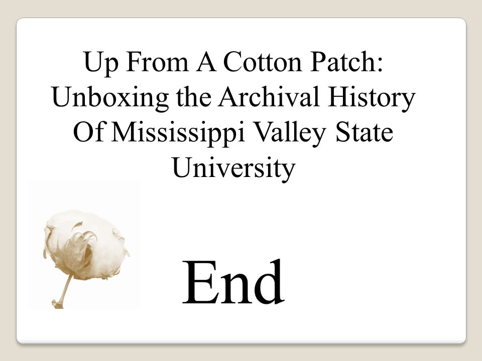 Up From A Cotton Patch: Unboxing the Archival History Of Mississippi Valley State University End