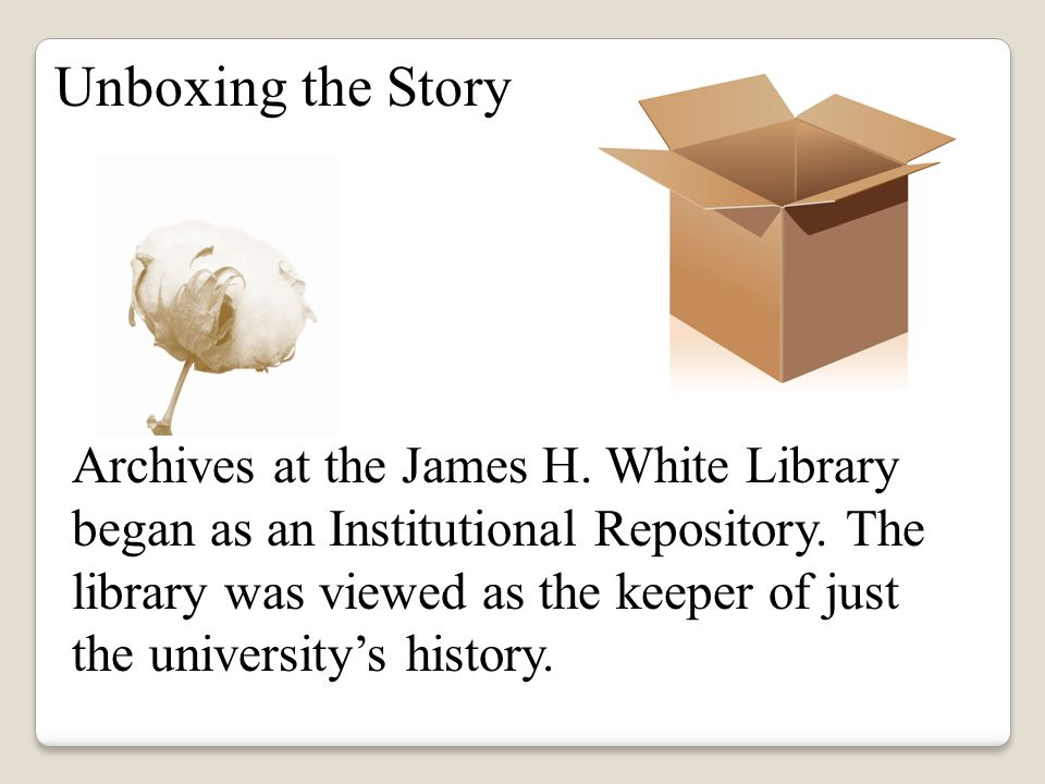 Archives at the James H. White Library began as an Institutional Repository.
