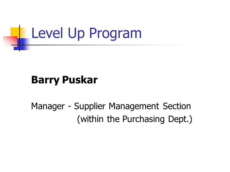 Level Up Program SUB-PERFORMANCE ACTIVITY Mark Haynes Group Leader - Supplier Management Section (within the Purchasing Dept.)
