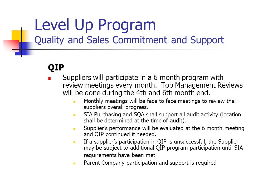 Level Up Program Quality and Sales Commitment and Support QIP Suppliers will participate in a 6 month program with review meetings every month.