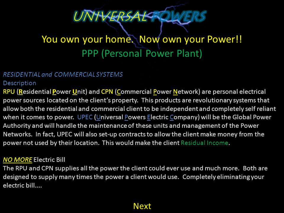 You own your home. Now own your Power!! PPP (Personal Power Plant) Since our inception, Universal Powers has been the most anticipated division and no