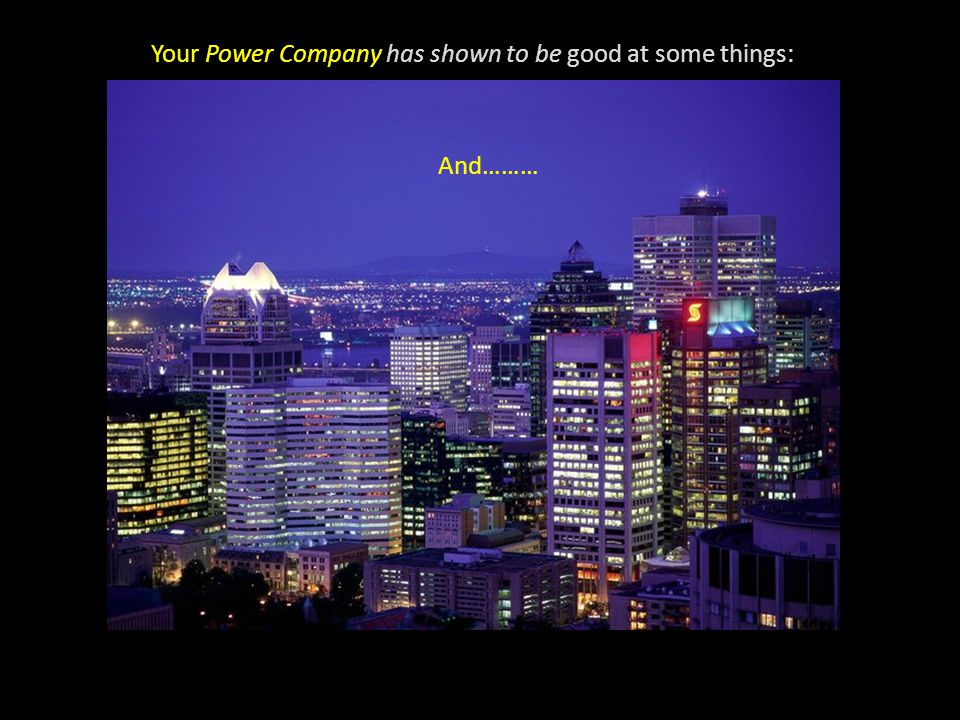 Your Power Company has shown to be good at some things: Power most of the time
