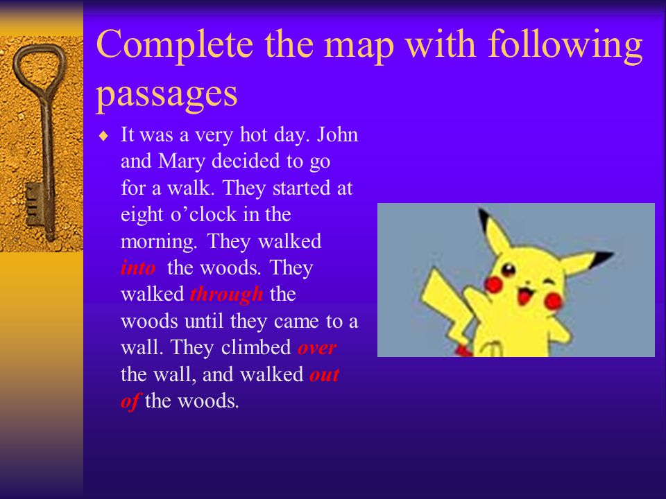 Complete the following sentences Part II : The man ran ___ the park and then he jumped ___ the wall and ran ___ the path.