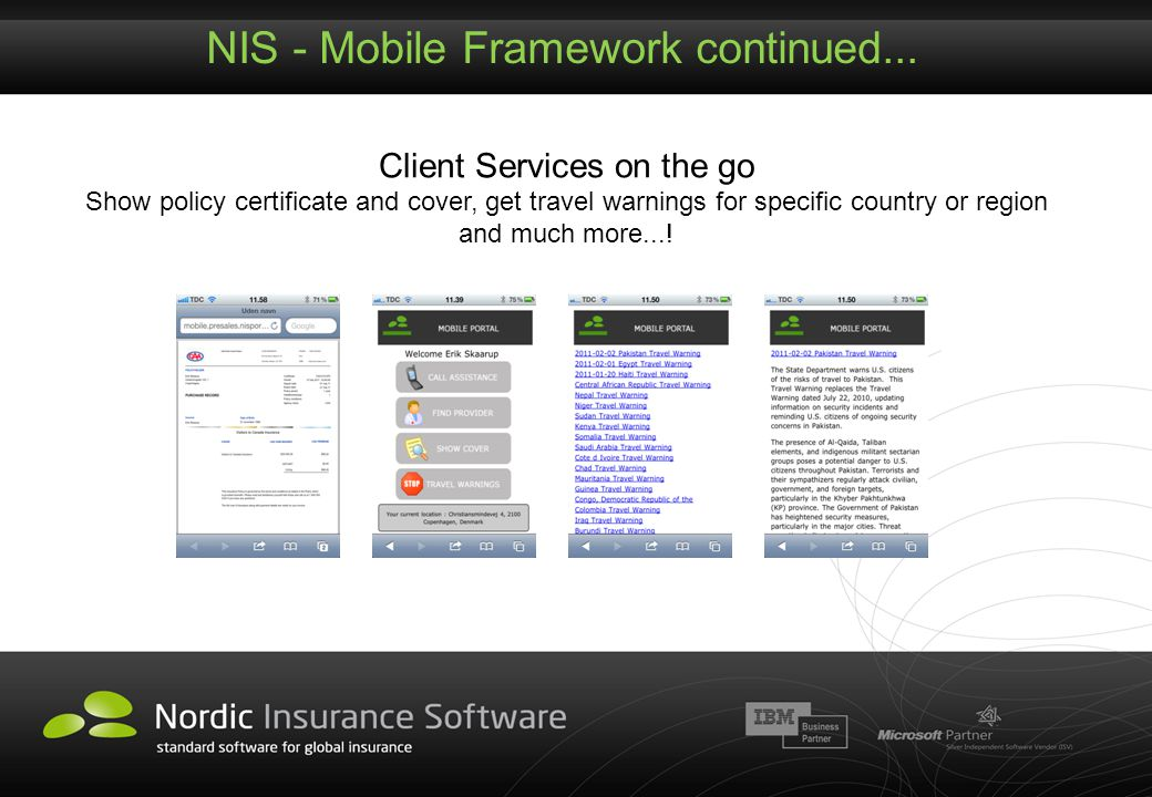 NIS - Mobile Framework continued... Client Services on the go Show policy certificate and cover, get travel warnings for specific country or region an