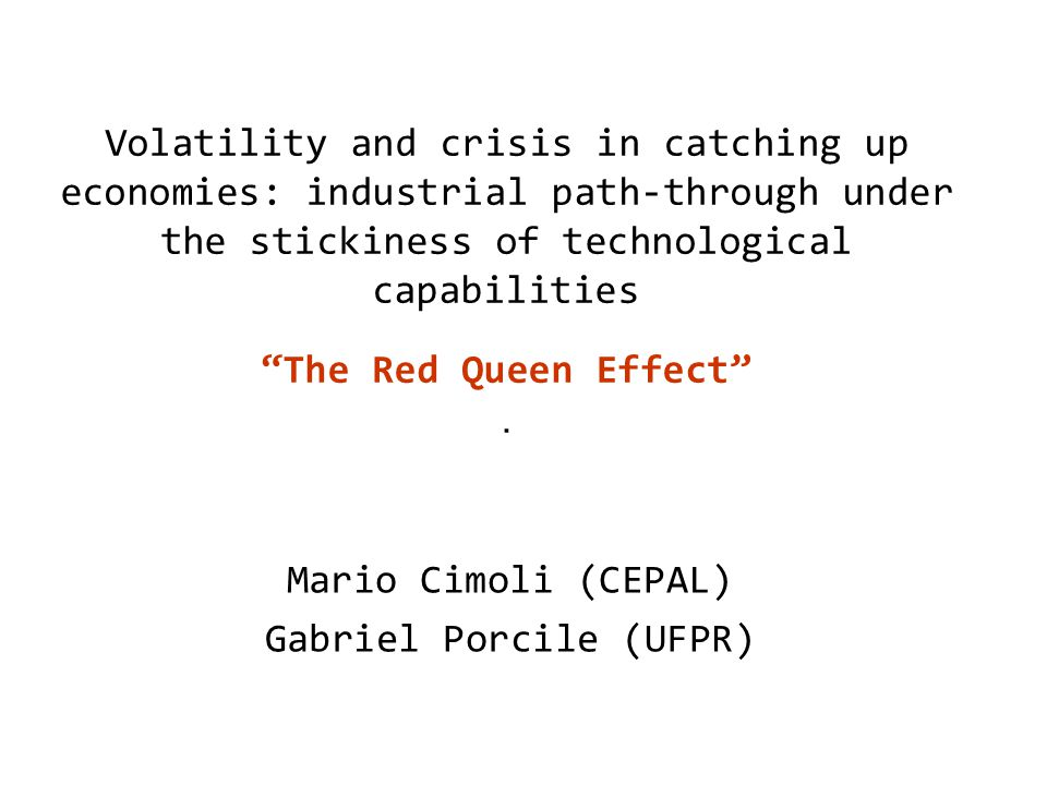 Volatility and crisis in catching up economies: industrial path-through under the stickiness of technological capabilities The Red Queen Effect .