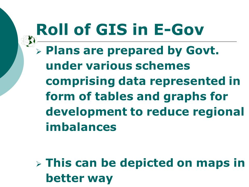  Geographical position of the resources or problem areas can be visualized in better way by GIS.