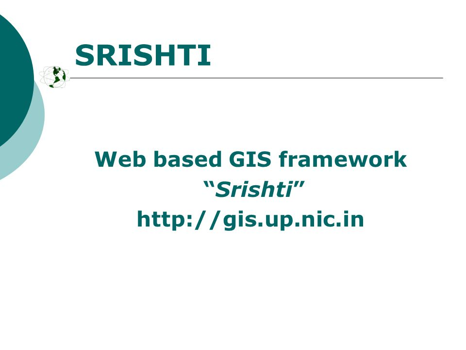 SRISHTI Web based GIS framework Srishti http://gis.up.nic.in