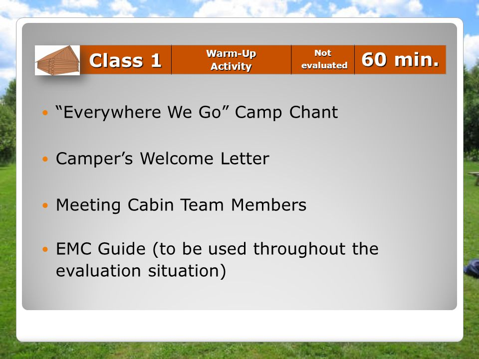 """Everywhere We Go"" Camp Chant Camper's Welcome Letter Meeting Cabin Team Members EMC Guide (to be used throughout the evaluation situation) Class 1 Wa"