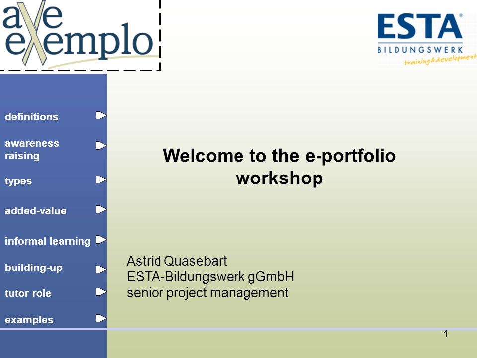 definitions types added-value tutor role building-up informal learning awareness raising examples 1 Astrid Quasebart ESTA-Bildungswerk gGmbH senior project management Welcome to the e-portfolio workshop