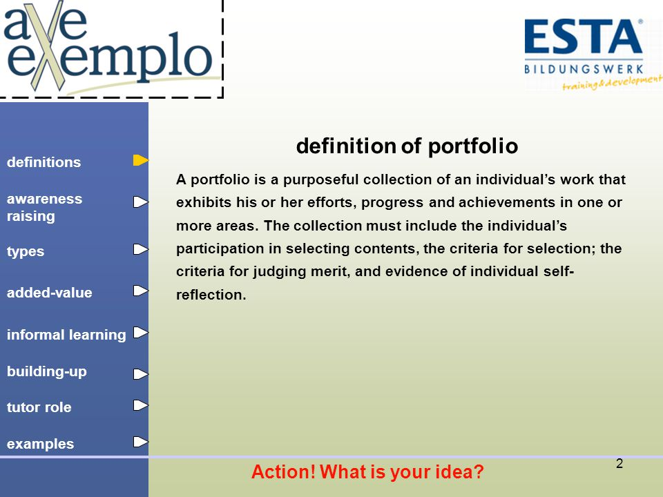 definitions types added-value tutor role building-up informal learning awareness raising examples 2 definition of portfolio A portfolio is a purposeful collection of an individual's work that exhibits his or her efforts, progress and achievements in one or more areas.