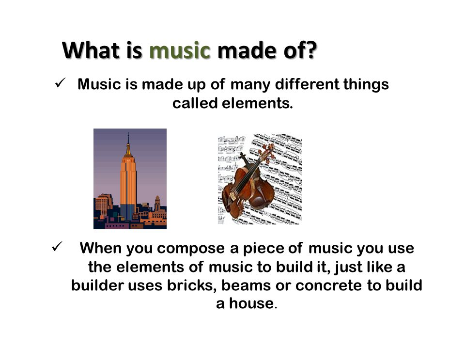 When you compose a piece of music you use the elements of music to build it, just like a builder uses bricks, beams or concrete to build a house. Musi