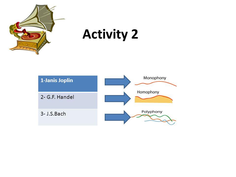 Activity 2 1-Janis Joplin 2- G.F. Handel 3- J.S.Bach