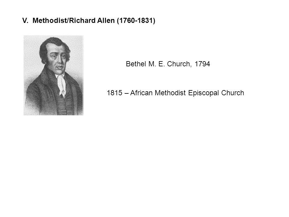 V. Methodist/Richard Allen (1760-1831) Bethel M. E.