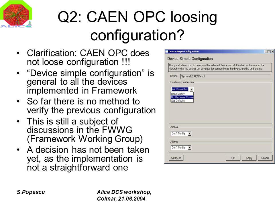 S.PopescuAlice DCS workshop, Colmar, 21.06.2004 Q2: CAEN OPC loosing configuration.