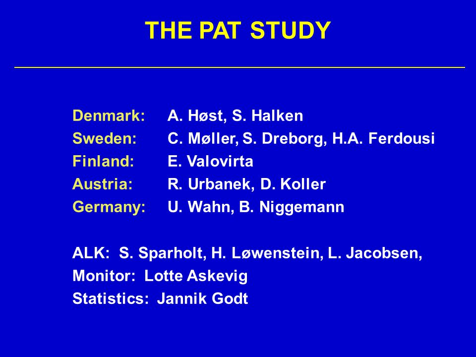 THE PAT STUDY Denmark:A. Høst, S. Halken Sweden:C. Møller, S. Dreborg, H.A. Ferdousi Finland:E. Valovirta Austria:R. Urbanek, D. Koller Germany:U. Wah