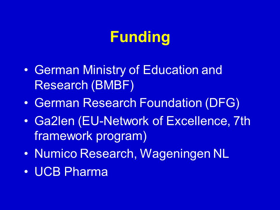 Funding German Ministry of Education and Research (BMBF) German Research Foundation (DFG) Ga2len (EU-Network of Excellence, 7th framework program) Numico Research, Wageningen NL UCB Pharma
