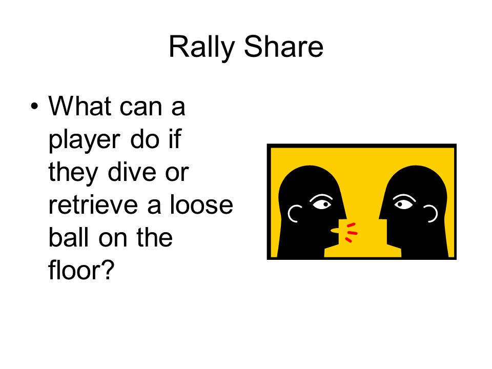 Rally Share What can a player do if they dive or retrieve a loose ball on the floor?