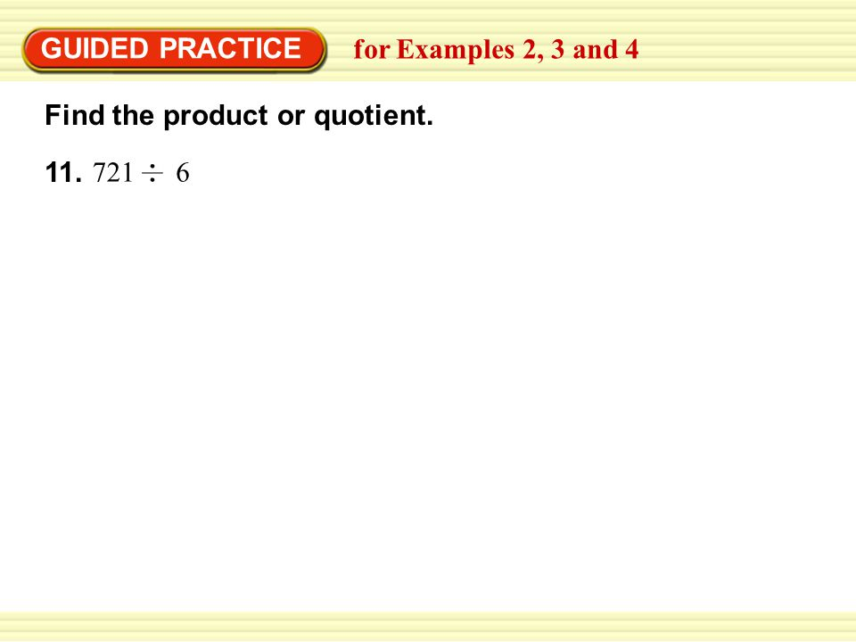 11. GUIDED PRACTICE Find the product or quotient. for Examples 2, 3 and 4 721 6
