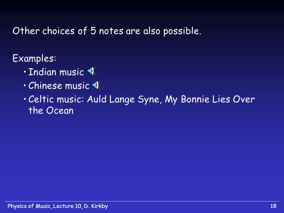 Physics of Music, Lecture 10, D. Kirkby18 Other choices of 5 notes are also possible.