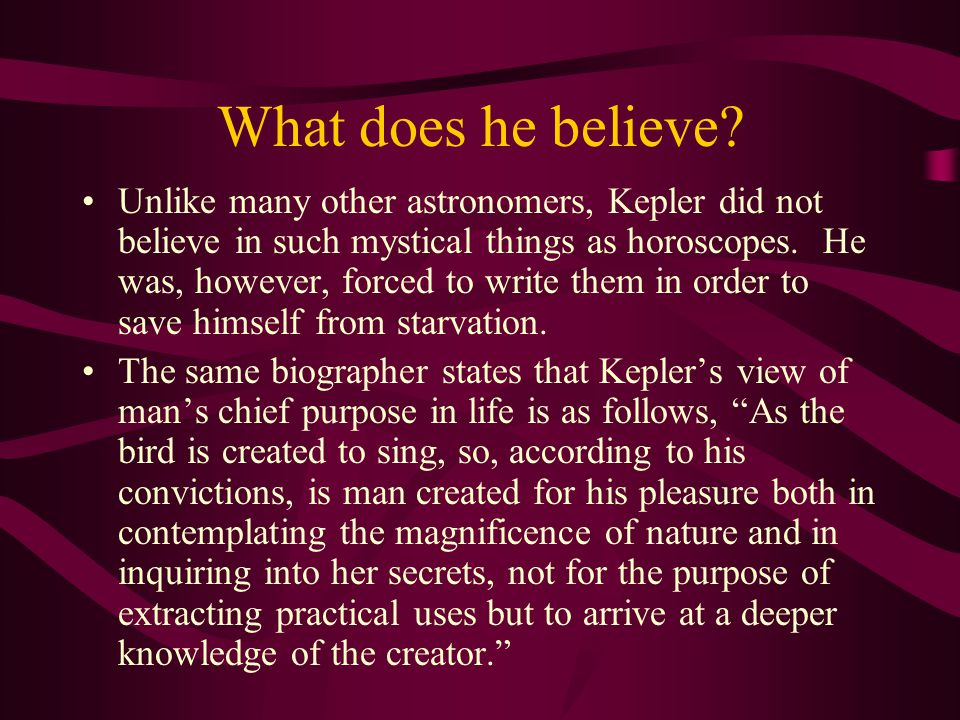 What does he believe? Kepler was an extremely strong Christian who grew up in the Lutheran church. He was one of the first people to believe in and pr