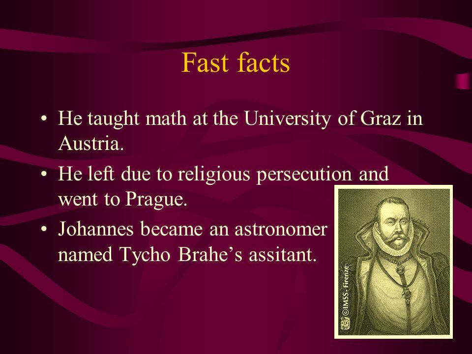 Fast facts Kepler was born and raised in Germany. He went to college at the University of Tübingen. He intended to become an ordained minister, but he