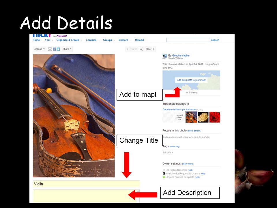 Add Details Add aTitle Add to map! Add DescriptionChange Title