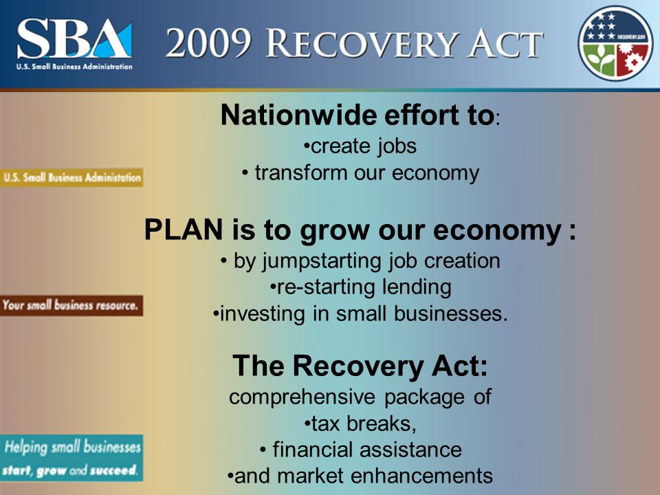 Nationwide effort to : create jobs transform our economy PLAN is to grow our economy : by jumpstarting job creation re-starting lending investing in small businesses.