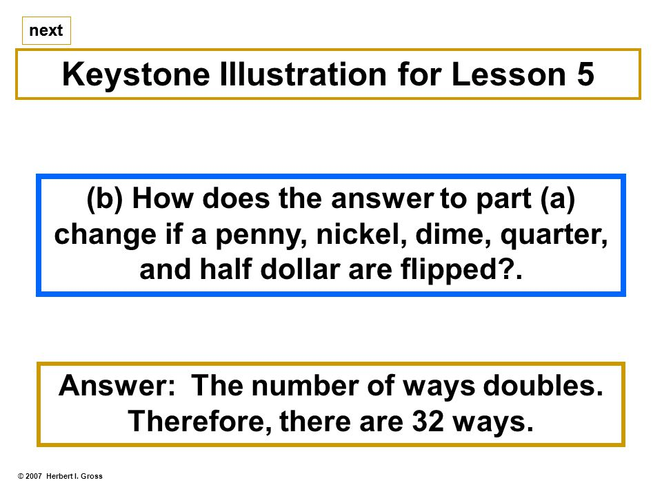 next (b) How does the answer to part (a) change if a penny, nickel, dime, quarter, and half dollar are flipped .