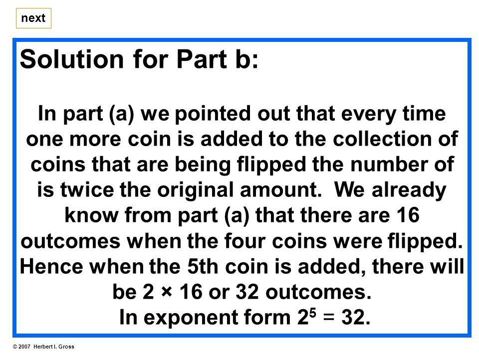 next (c) Twenty pennies are flipped simultaneously.