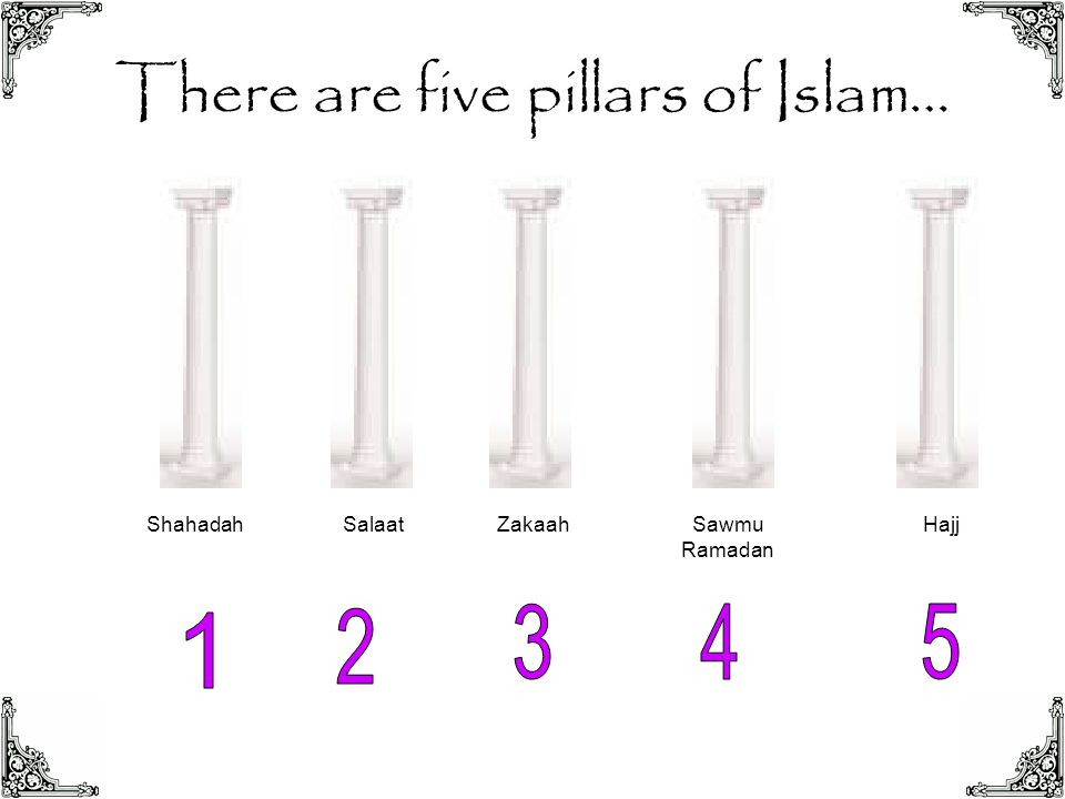 There are five pillars of Islam… ShahadahSalaatZakaahSawmu Ramadan Hajj