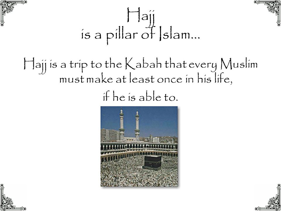 Hajj is a pillar of Islam… Hajj is a trip to the Kabah that every Muslim must make at least once in his life, if he is able to.