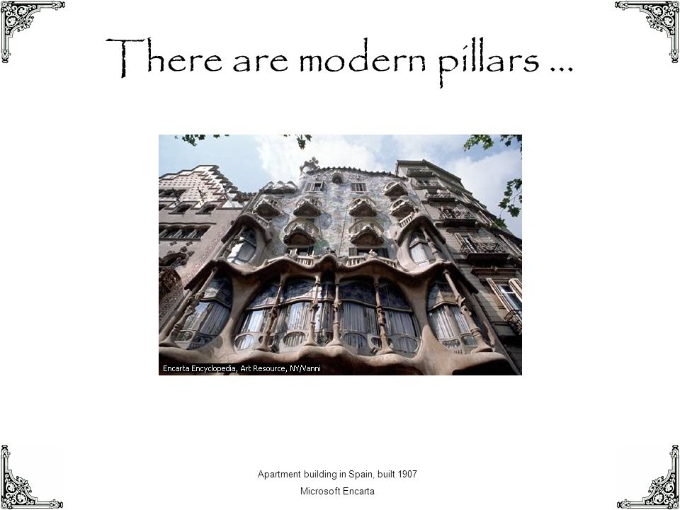 There are modern pillars … Apartment building in Spain, built 1907 Microsoft Encarta