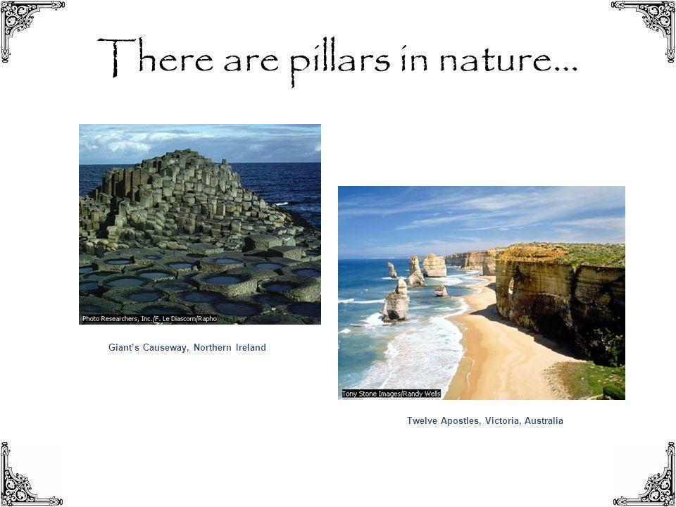 There are pillars in nature… Giant's Causeway, Northern Ireland Twelve Apostles, Victoria, Australia