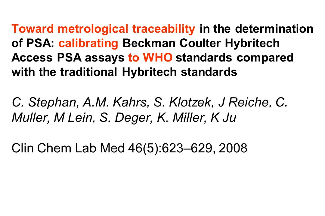 Toward metrological traceability in the determination of PSA: calibrating Beckman Coulter Hybritech Access PSA assays to WHO standards compared with the traditional Hybritech standards C.