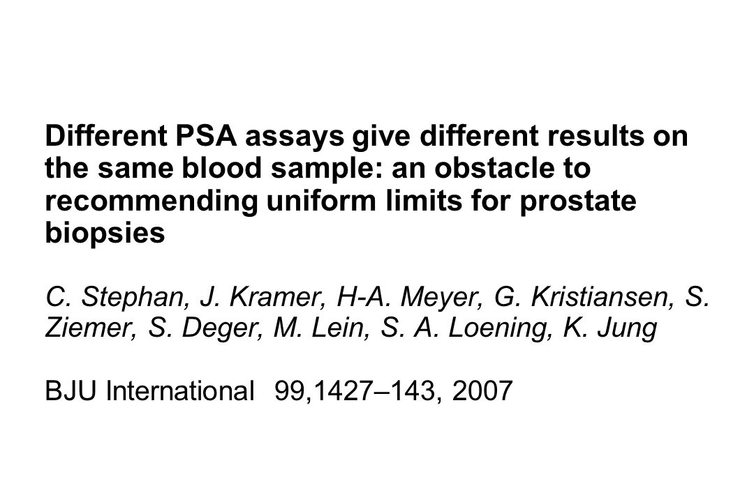 Different PSA assays give different results on the same blood sample: an obstacle to recommending uniform limits for prostate biopsies C.