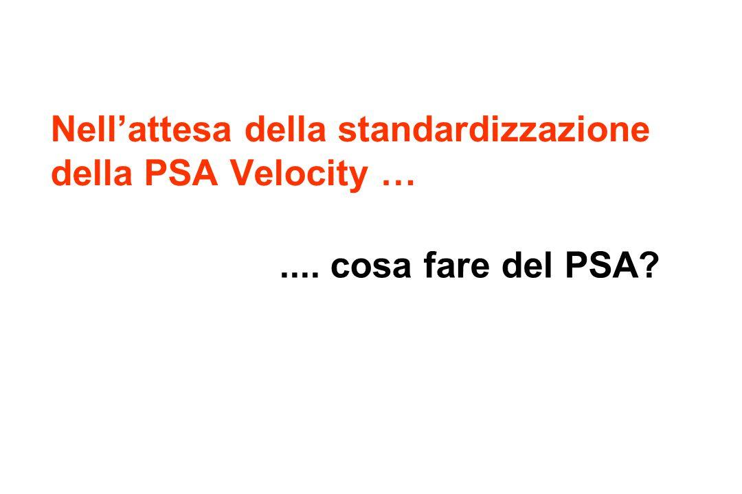Nell'attesa della standardizzazione della PSA Velocity ….... cosa fare del PSA