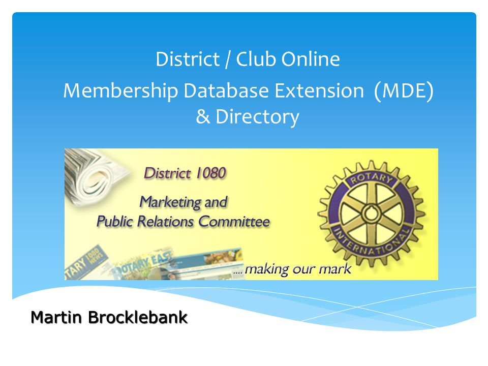 District / Club Online Membership Database Extension (MDE) & Directory Martin Brocklebank