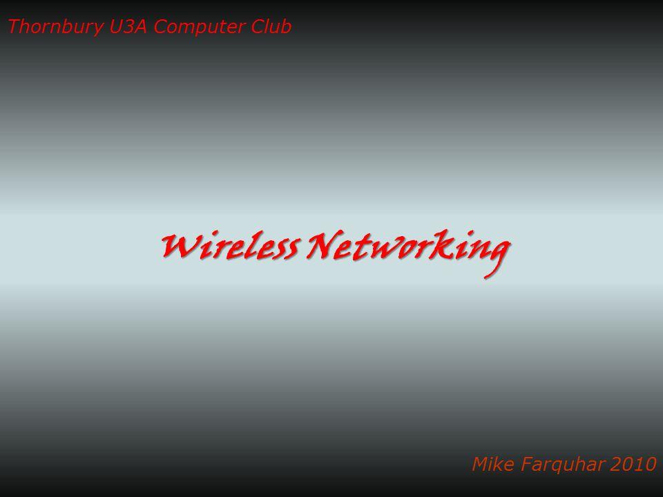 Wireless Networking Thornbury U3A Computer Club Mike Farquhar 2010