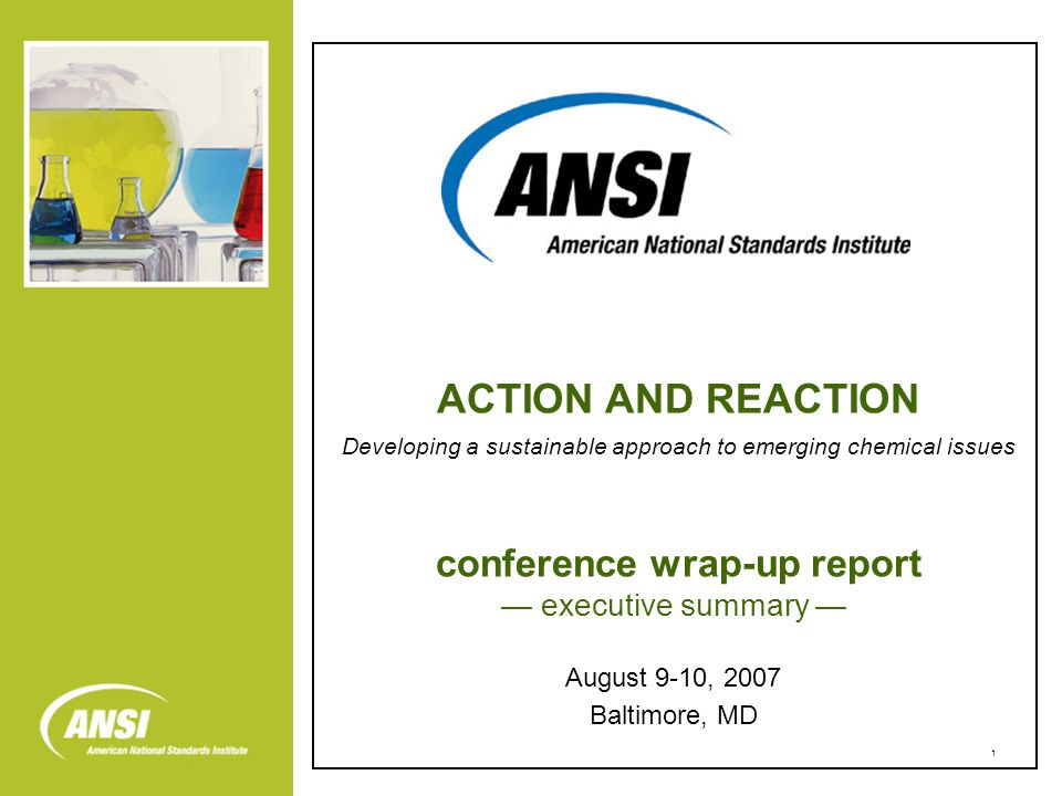 1 conference wrap-up report — executive summary — August 9-10, 2007 Baltimore, MD ACTION AND REACTION Developing a sustainable approach to emerging chemical issues