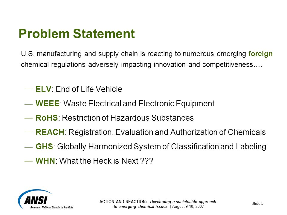 ACTION AND REACTION: Developing a sustainable approach to emerging chemical issues | August 9-10, 2007 Slide 5 Problem Statement U.S.