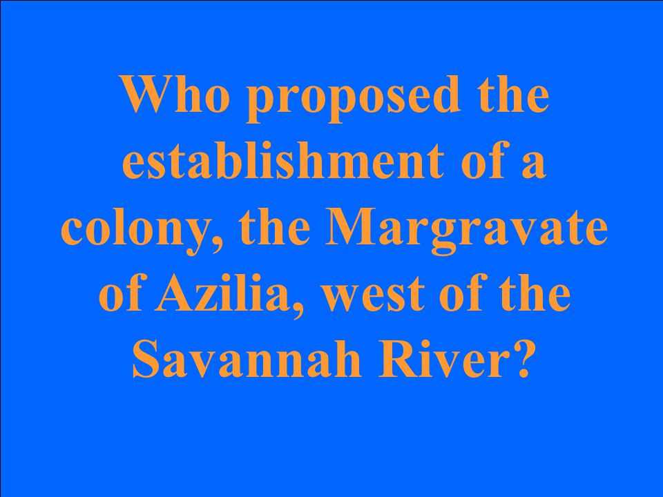 Who proposed the establishment of a colony, the Margravate of Azilia, west of the Savannah River?