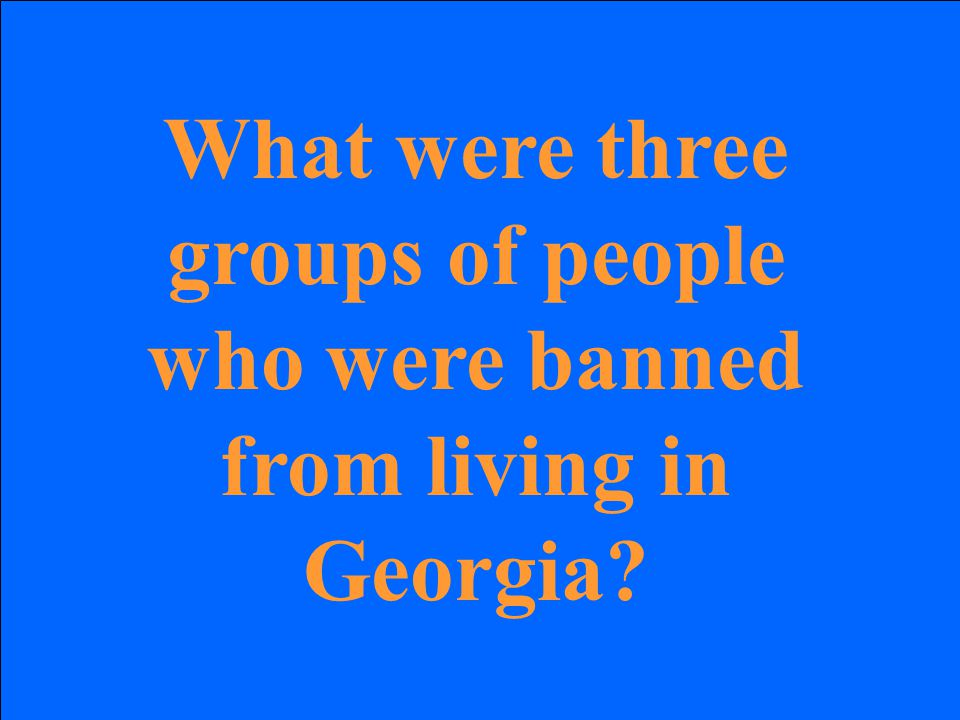 What were three groups of people who were banned from living in Georgia?