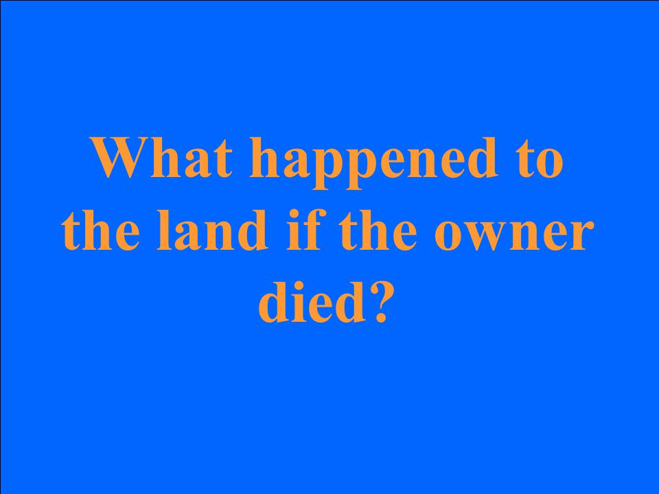 What happened to the land if the owner died