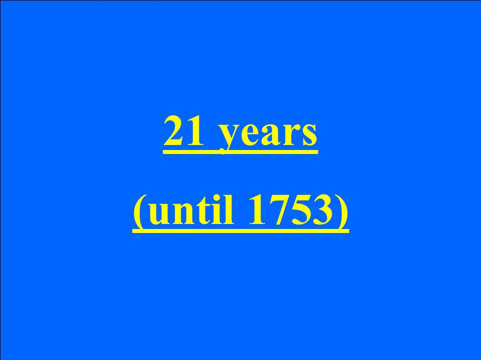 21 years (until 1753)