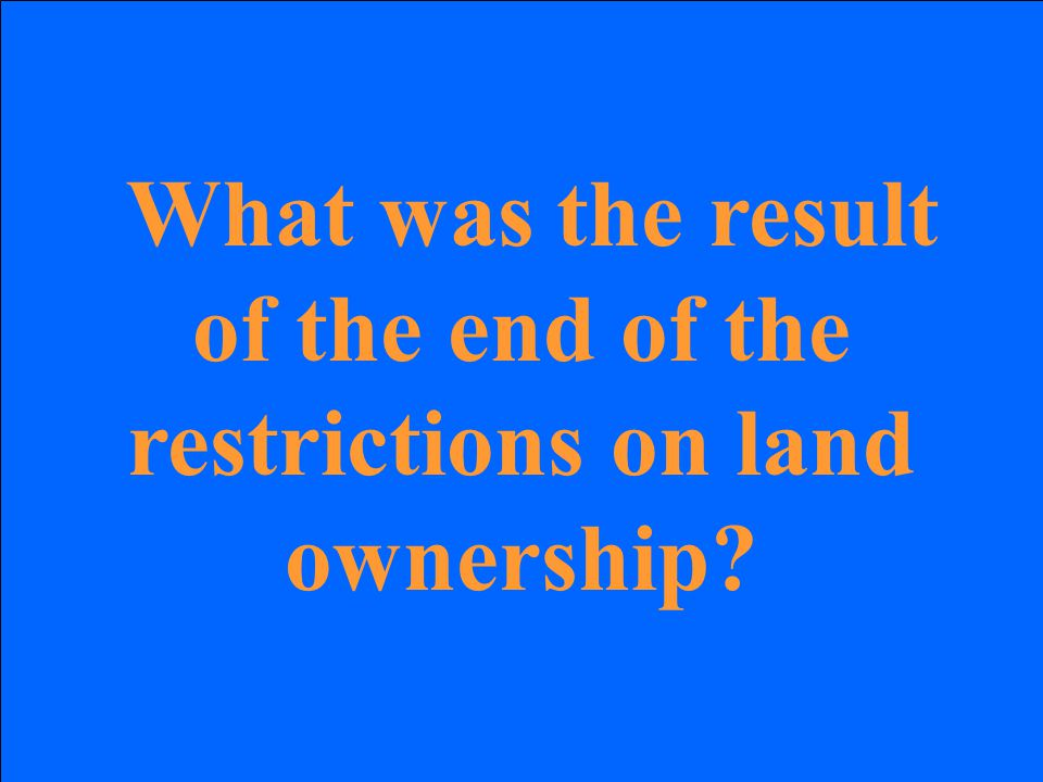 What was the result of the end of the restrictions on land ownership?