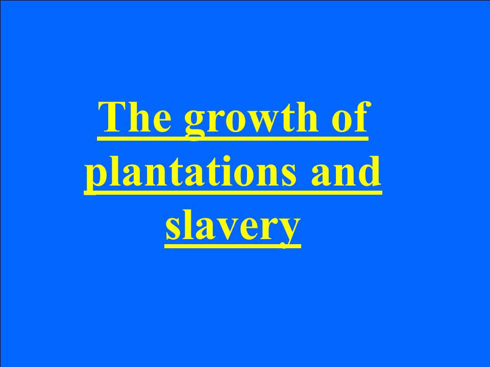 The growth of plantations and slavery
